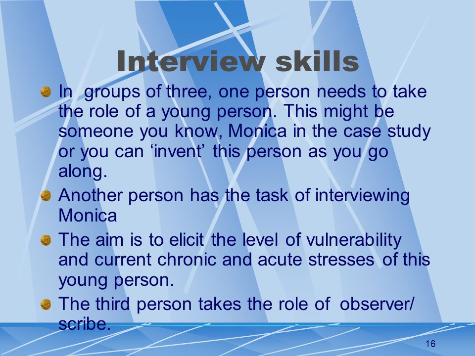 16 Interview skills In groups of three, one person needs to take the role of a young person.