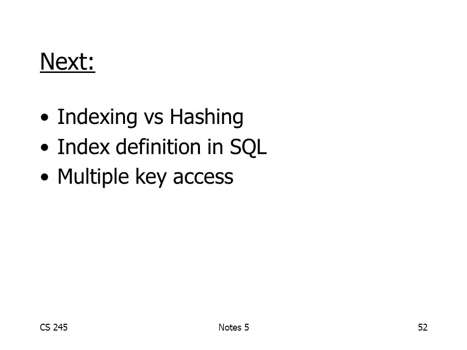 CS 245Notes 552 Next: Indexing vs Hashing Index definition in SQL Multiple key access