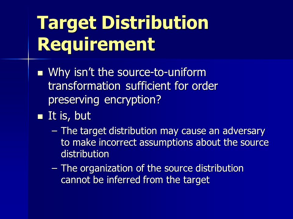 Target Distribution Requirement Why isn't the source-to-uniform transformation sufficient for order preserving encryption? Why isn't the source-to-uni