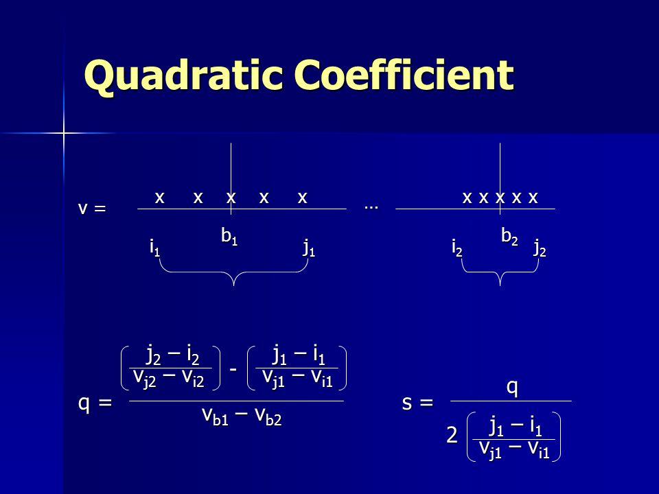 Quadratic Coefficient b1b1b1b1 b2b2b2b2 xxxxxxxx … v b1 – v b2 v = xx i1i1i1i1 j1j1j1j1 i2i2i2i2 j2j2j2j2 j 2 – i 2 j 1 – i 1 v j2 – v i2 v j1 – v i1