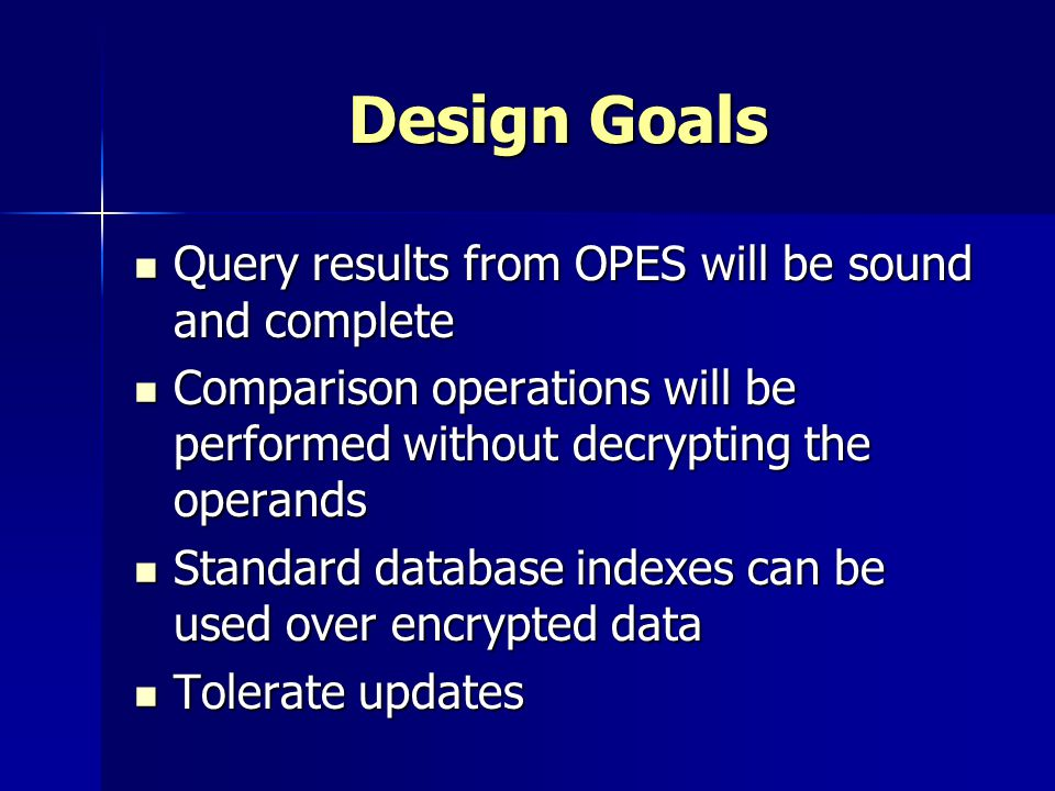 Design Goals Query results from OPES will be sound and complete Query results from OPES will be sound and complete Comparison operations will be perfo