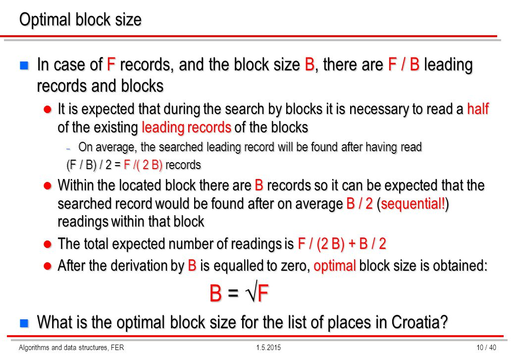 Algorithms and data structures, FER1.5.2015 Optimal block size n In case of F records, and the block size B, there are F / B leading records and block
