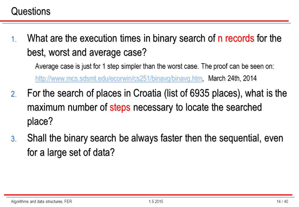 Algorithms and data structures, FER1.5.2015Questions 1. What are the execution times in binary search of n records for the best, worst and average cas