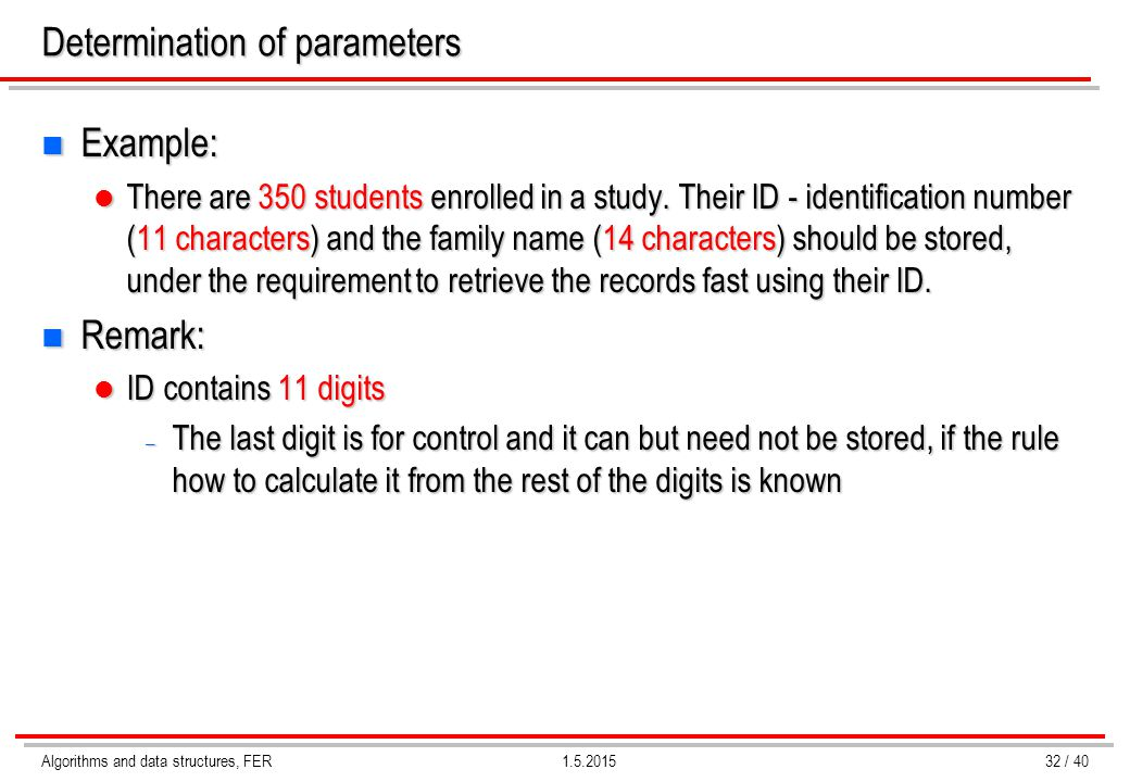 Algorithms and data structures, FER1.5.2015 Determination of parameters n Example: There are 350 students enrolled in a study. Their ID - identificati