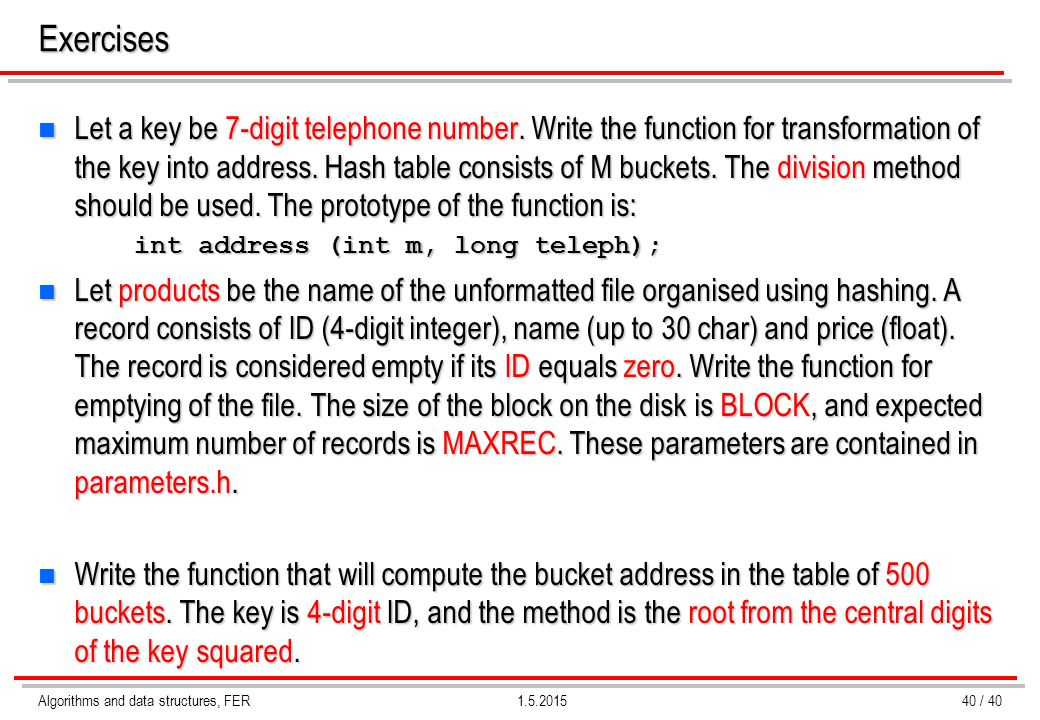 Algorithms and data structures, FER1.5.2015Exercises n Let a key be 7-digit telephone number. Write the function for transformation of the key into ad