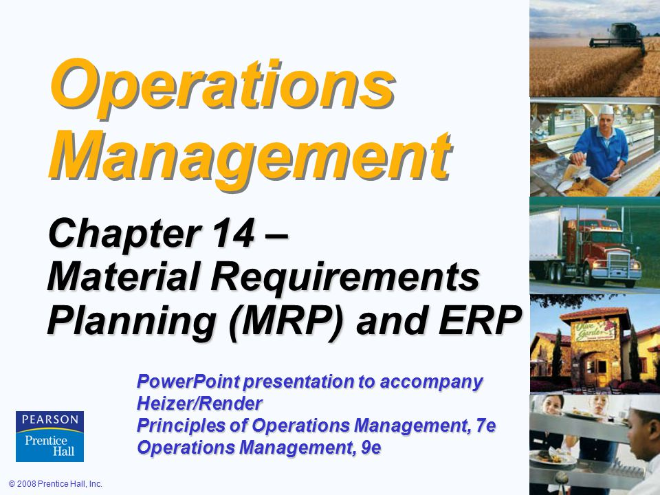 © 2008 Prentice Hall, Inc.14 – 1 Operations Management Chapter 14 – Material Requirements Planning (MRP) and ERP PowerPoint presentation to accompany