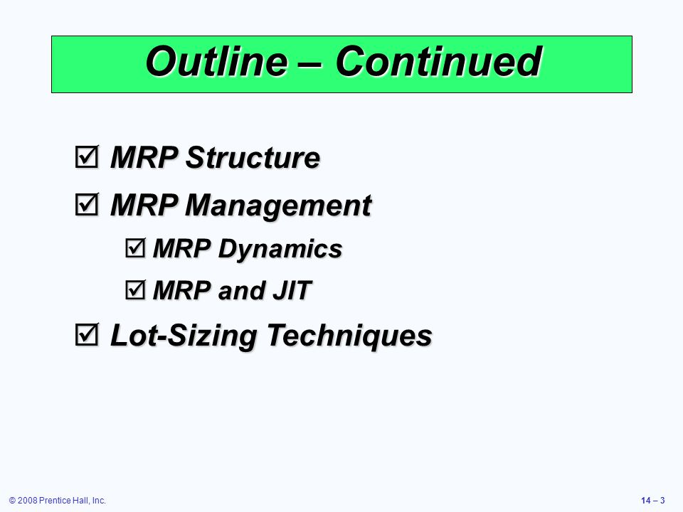 © 2008 Prentice Hall, Inc.14 – 3 Outline – Continued  MRP Structure  MRP Management  MRP Dynamics  MRP and JIT  Lot-Sizing Techniques