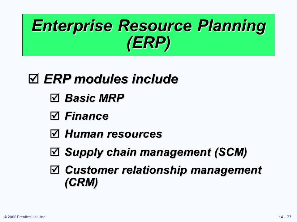 © 2008 Prentice Hall, Inc.14 – 77 Enterprise Resource Planning (ERP)  ERP modules include  Basic MRP  Finance  Human resources  Supply chain mana