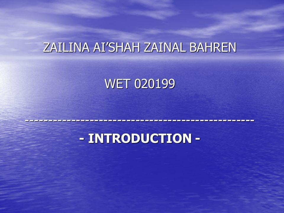 ZAILINA AI'SHAH ZAINAL BAHREN WET 020199 -------------------------------------------------- - INTRODUCTION -