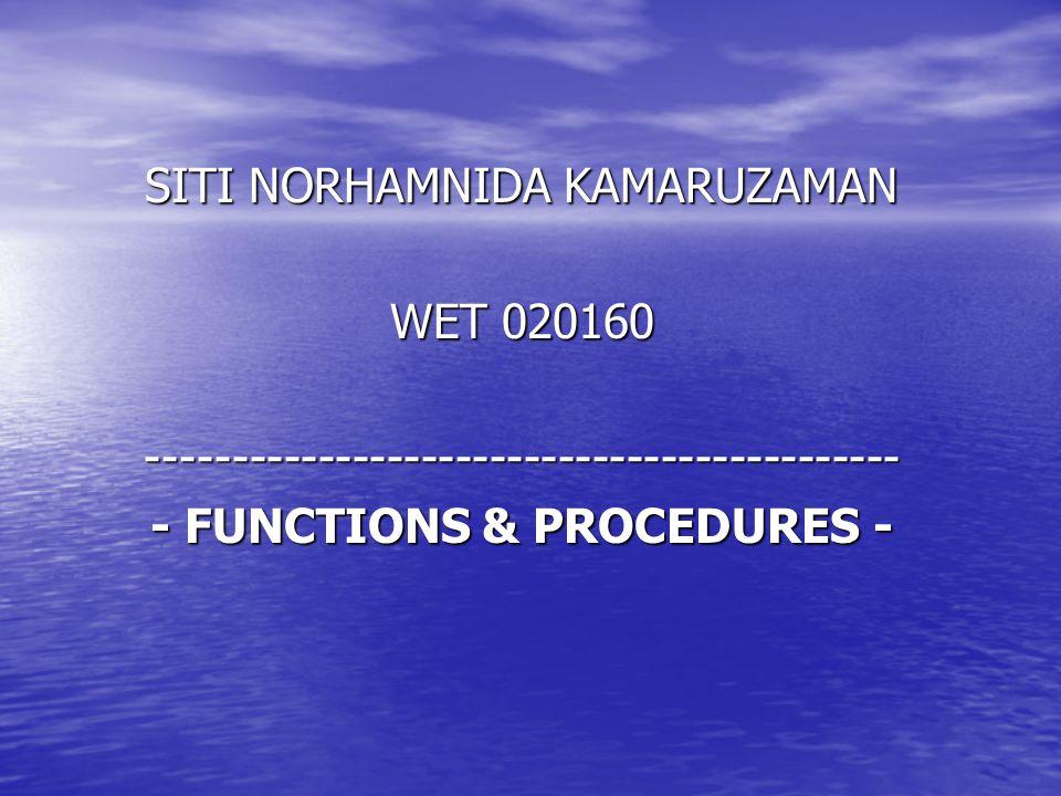 SITI NORHAMNIDA KAMARUZAMAN WET 020160 -------------------------------------------- - FUNCTIONS & PROCEDURES -