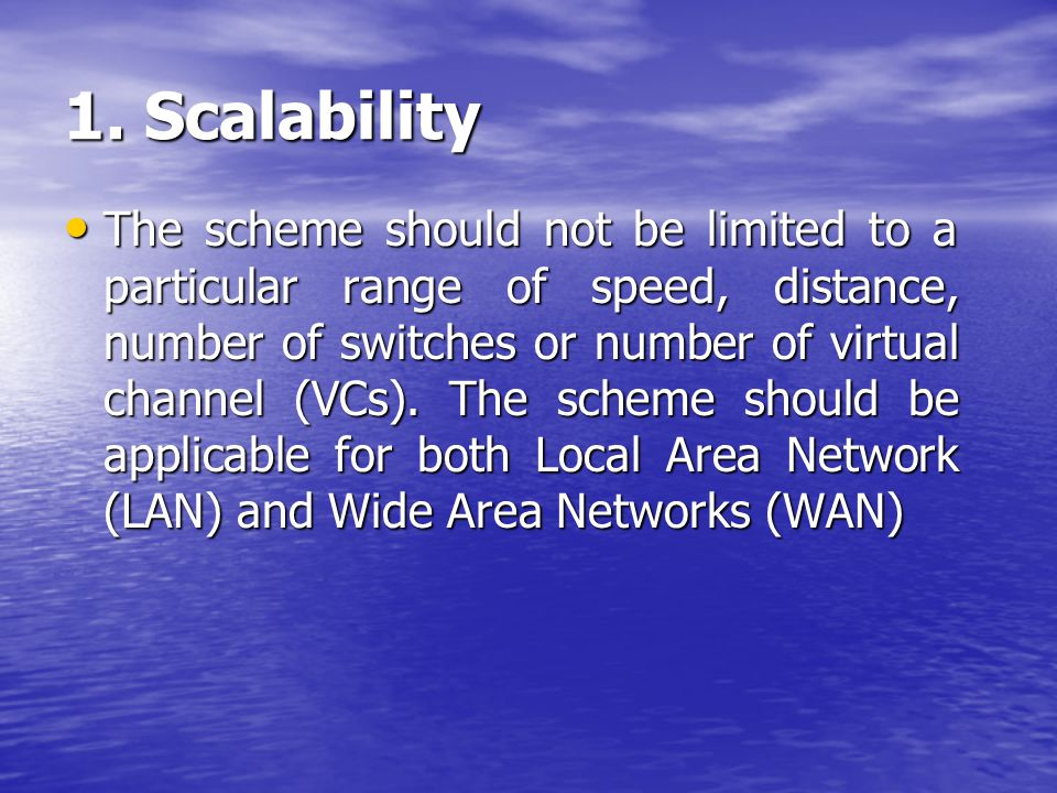 1. Scalability The scheme should not be limited to a particular range of speed, distance, number of switches or number of virtual channel (VCs). The s