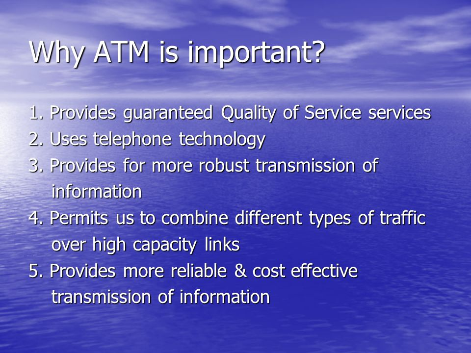 Why ATM is important. 1. Provides guaranteed Quality of Service services 2.