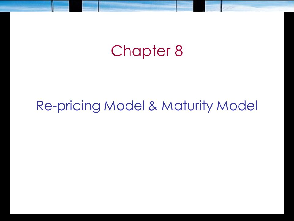 Chapter 8 Re-pricing Model & Maturity Model