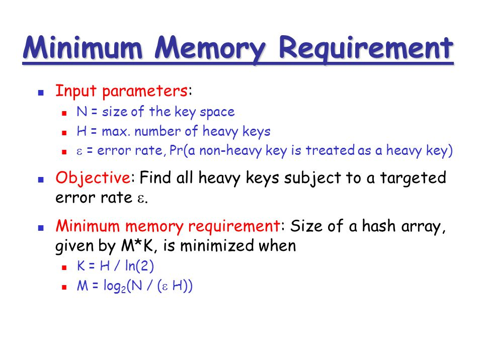 Input parameters: N = size of the key space H = max. number of heavy keys  = error rate, Pr(a non-heavy key is treated as a heavy key) Objective: Fin