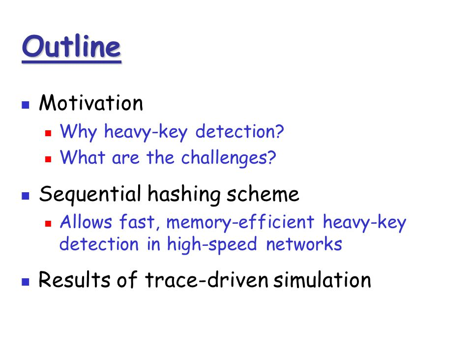 Outline Motivation Why heavy-key detection. What are the challenges.