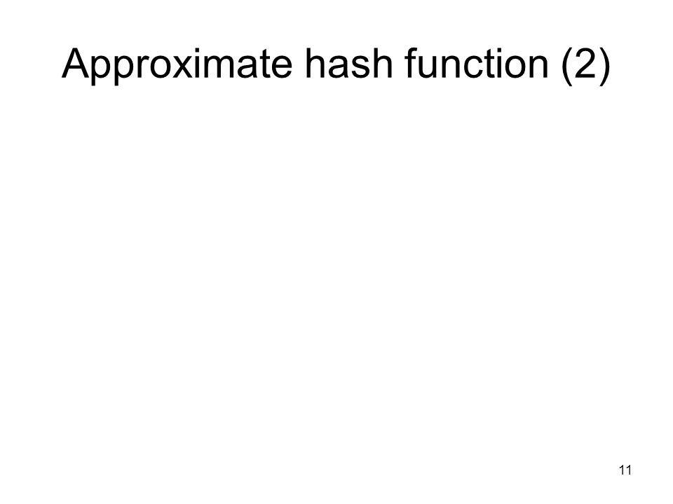 11 Approximate hash function (2)