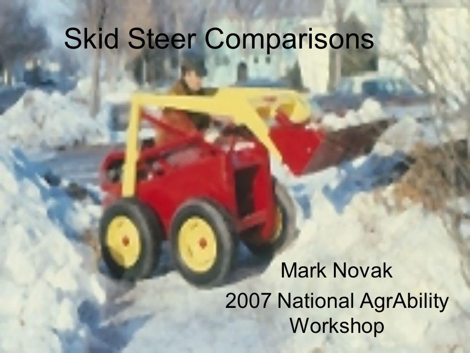 Skid Steer Comparisons Mark Novak 2007 National AgrAbility Workshop