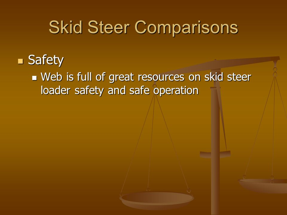 Skid Steer Comparisons Safety Safety Web is full of great resources on skid steer loader safety and safe operation Web is full of great resources on s