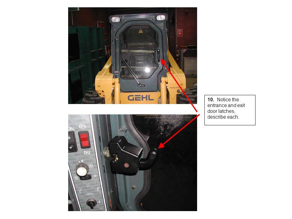 10. Notice the entrance and exit door latches, describe each.