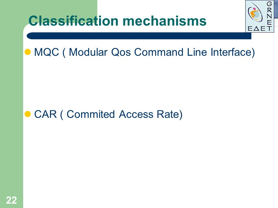 22 Classification mechanisms MQC ( Modular Qos Command Line Interface) CAR ( Commited Access Rate)