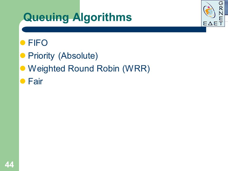 44 Queuing Algorithms FIFO Priority (Absolute) Weighted Round Robin (WRR) Fair