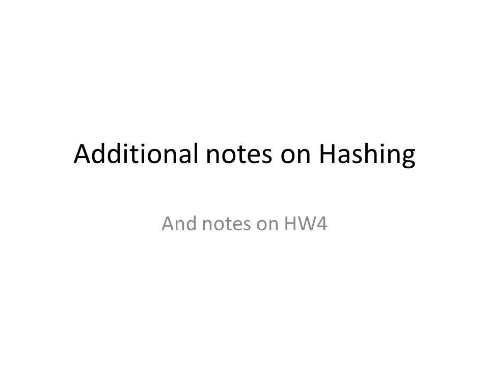 Additional notes on Hashing And notes on HW4