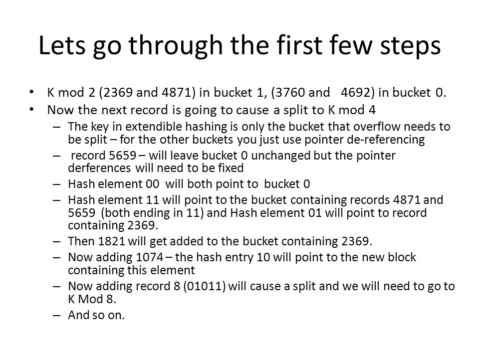 Lets go through the first few steps K mod 2 (2369 and 4871) in bucket 1, (3760 and 4692) in bucket 0.