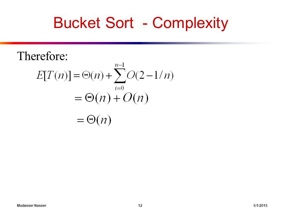 Bucket Sort - Complexity Therefore: Mudasser Naseer 12 5/1/2015