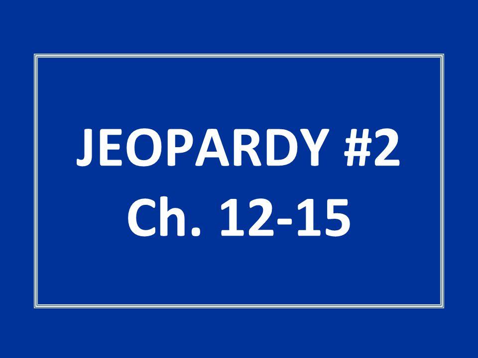 JEOPARDY #2 Ch. 12-15