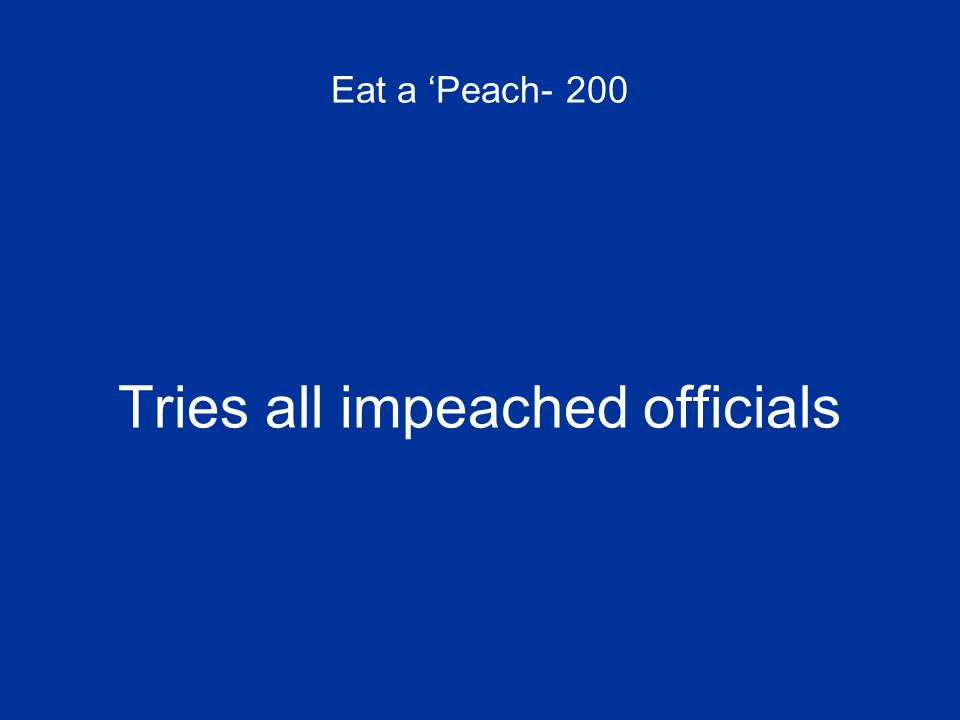 Eat a 'Peach- 200 Tries all impeached officials