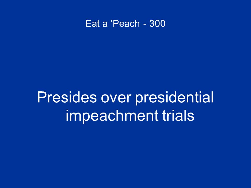 Eat a 'Peach - 300 Presides over presidential impeachment trials