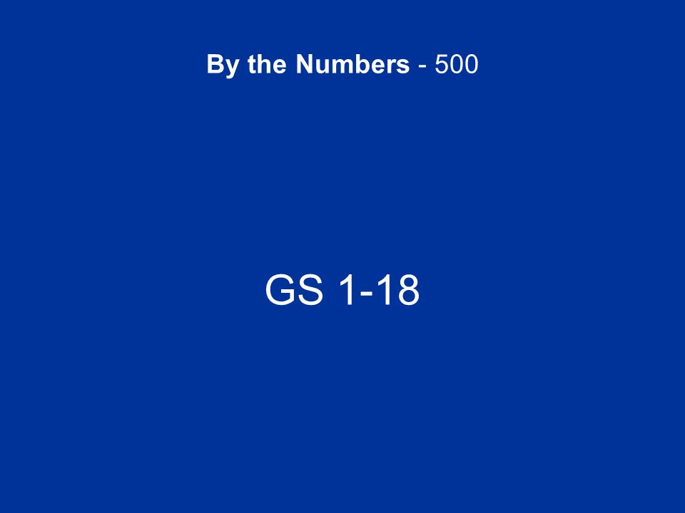 By the Numbers - 500 GS 1-18
