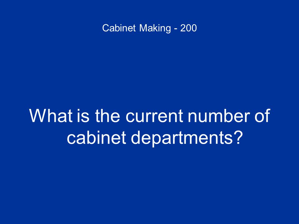 Cabinet Making - 200 What is the current number of cabinet departments?