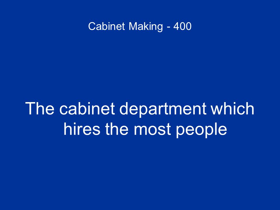 Cabinet Making - 400 The cabinet department which hires the most people