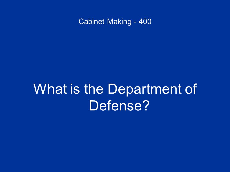Cabinet Making - 400 What is the Department of Defense?
