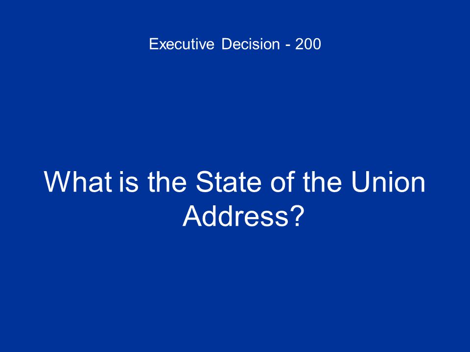 Executive Decision - 200 What is the State of the Union Address?