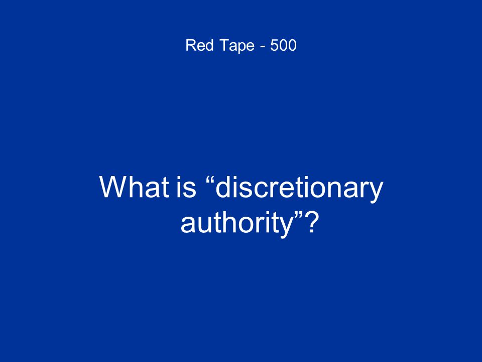 Red Tape - 500 What is discretionary authority ?
