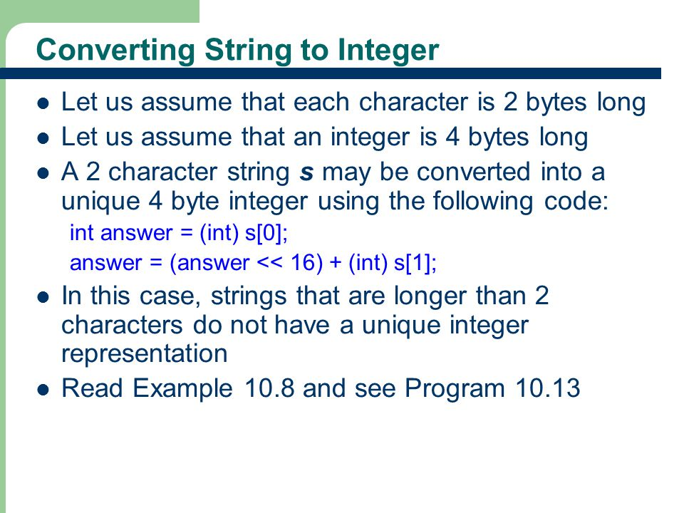22 Converting String to Integer Let us assume that each character is 2 bytes long Let us assume that an integer is 4 bytes long A 2 character string s