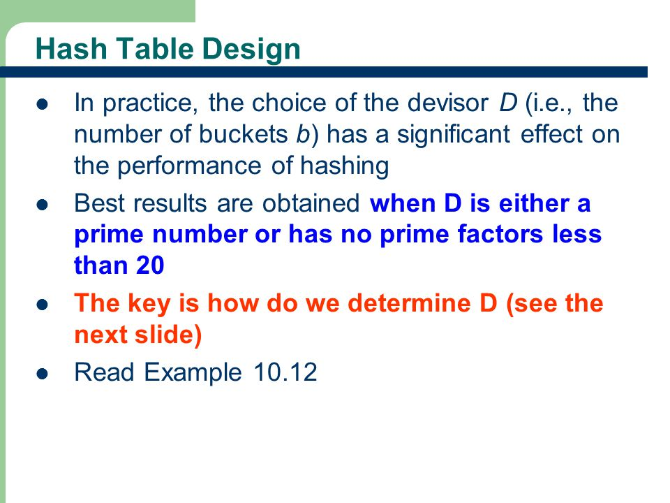 32 Hash Table Design In practice, the choice of the devisor D (i.e., the number of buckets b) has a significant effect on the performance of hashing B