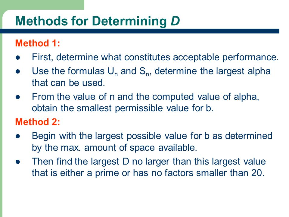 33 Methods for Determining D Method 1: First, determine what constitutes acceptable performance. Use the formulas U n and S n, determine the largest a