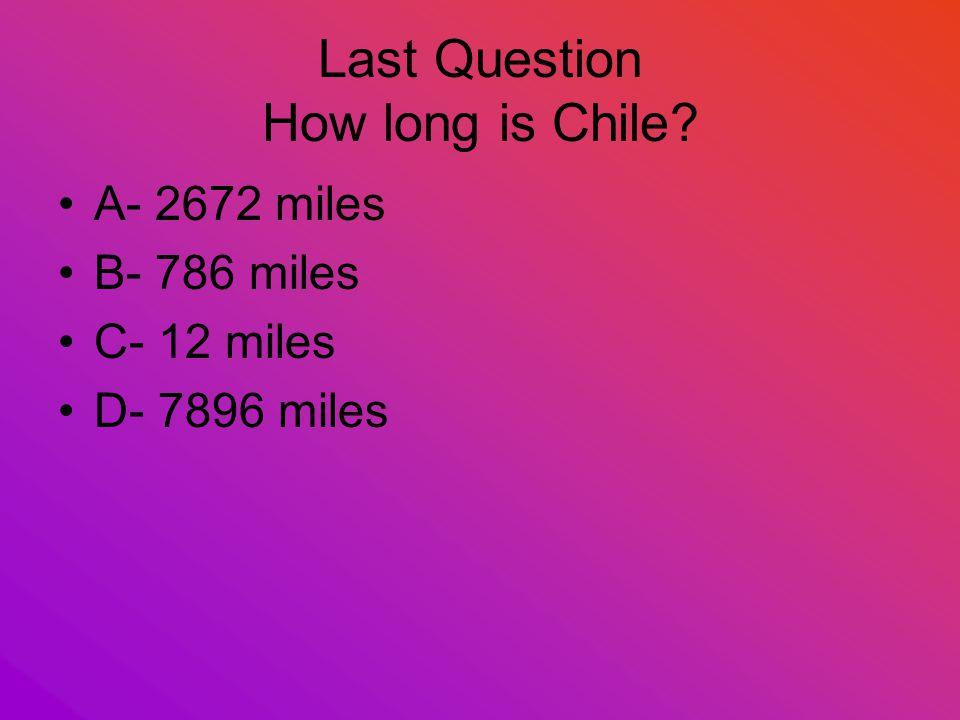 Question 2 What is the currency of Chile called? A- Quetzal B- US dollar C- Chilean Peso D- Quarter