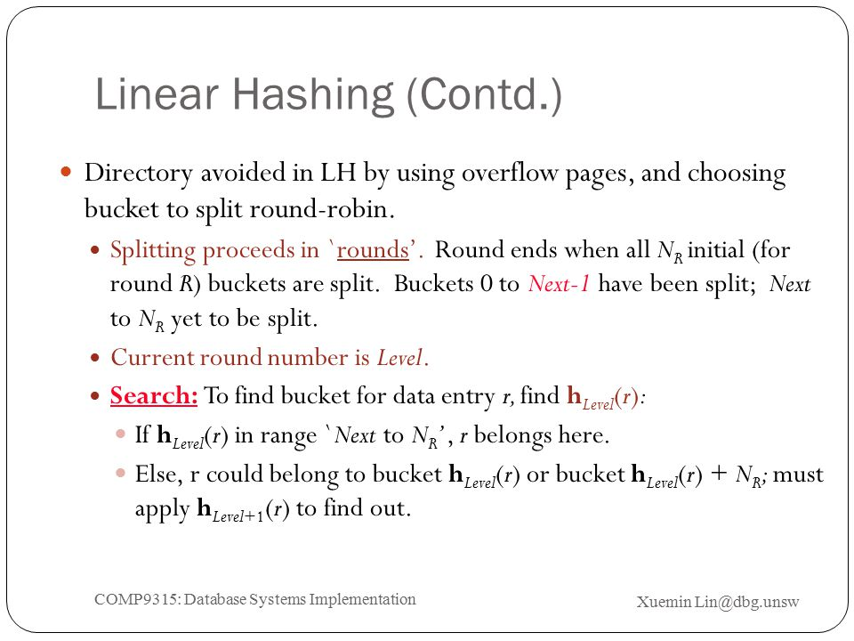 Linear Hashing (Contd.) Directory avoided in LH by using overflow pages, and choosing bucket to split round-robin.