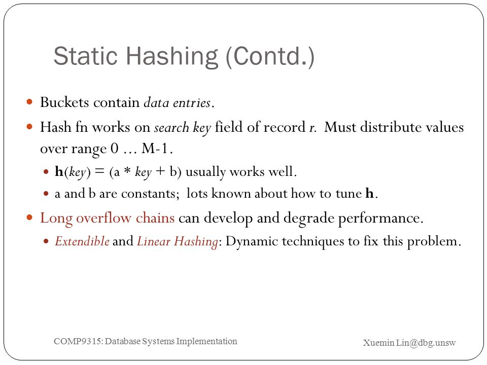 Static Hashing (Contd.) Buckets contain data entries.