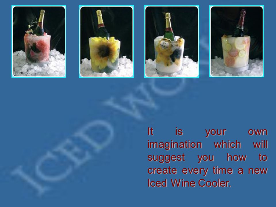 How to create your Iced Wine Cooler 1- Place flowers or other decorations into the bucket; 2- Put the cover and close; 4- Put under the current water