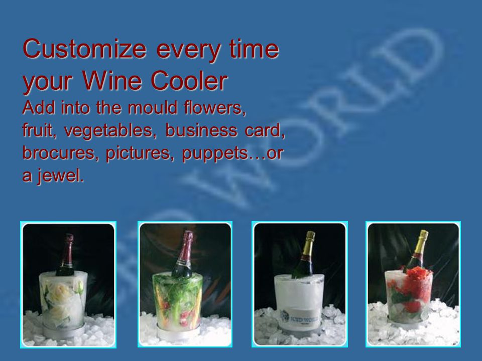 It is your own imagination which will suggest you how to create every time a new Iced Wine Cooler.