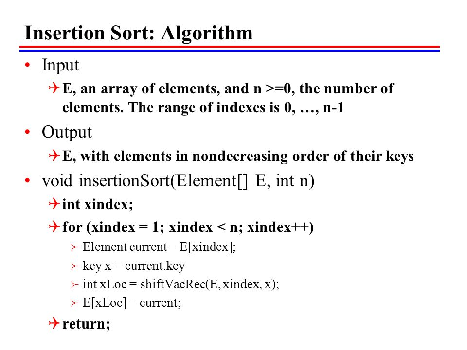 Insertion Sort: Algorithm Input  E, an array of elements, and n >=0, the number of elements.