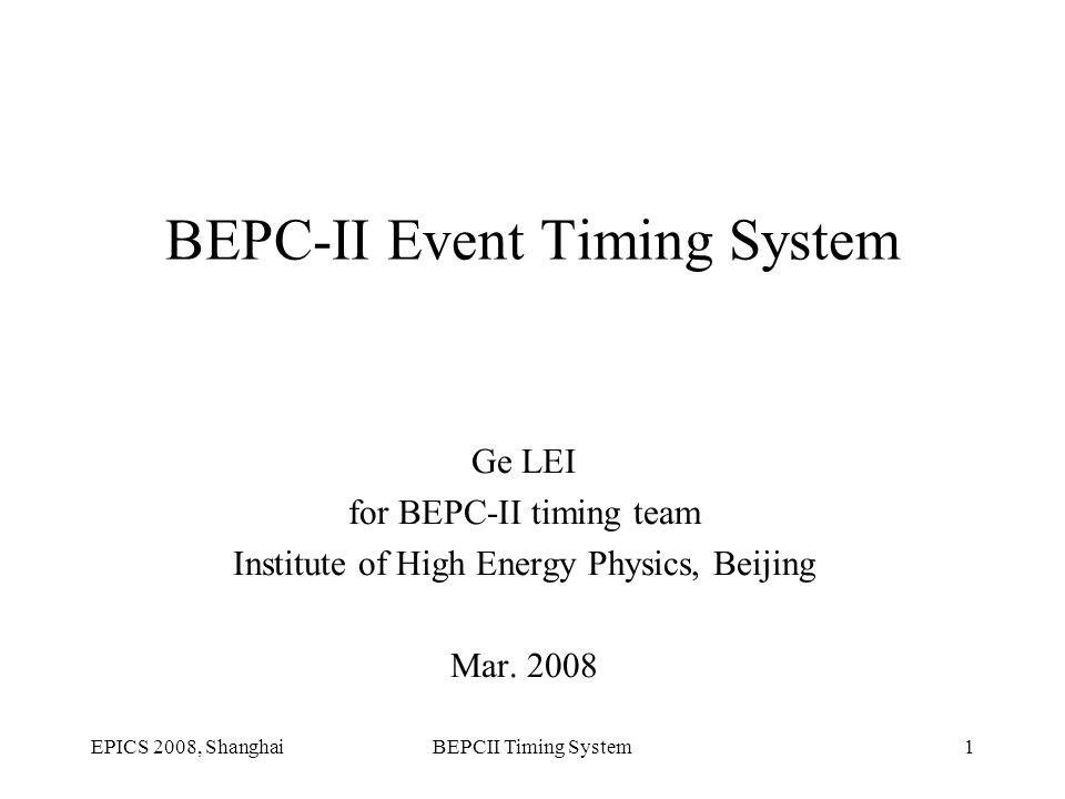 EPICS 2008, ShanghaiBEPCII Timing System1 BEPC-II Event Timing System Ge LEI for BEPC-II timing team Institute of High Energy Physics, Beijing Mar. 20