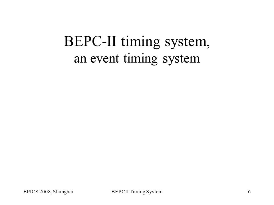 EPICS 2008, ShanghaiBEPCII Timing System6 BEPC-II timing system, an event timing system