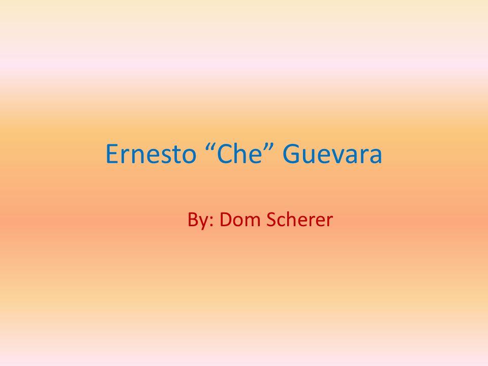Ernesto Che Guevara By: Dom Scherer