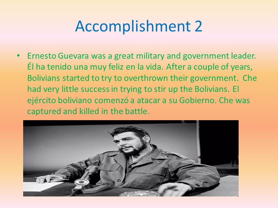Accomplishment 2 Ernesto Guevara was a great military and government leader.